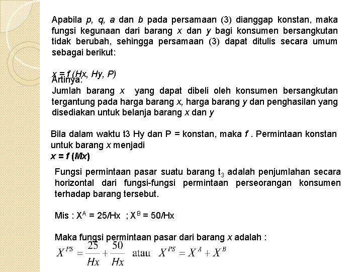 Apabila p, q, a dan b pada persamaan (3) dianggap konstan, maka fungsi kegunaan