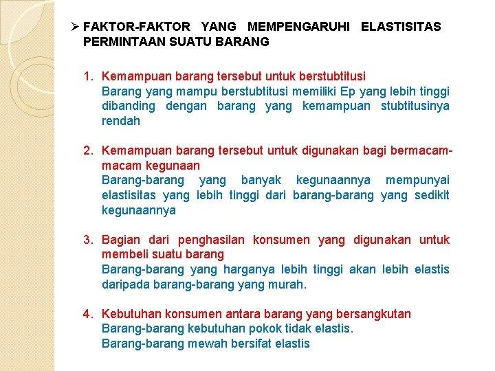 Ø FAKTOR-FAKTOR YANG MEMPENGARUHI ELASTISITAS PERMINTAAN SUATU BARANG 1. Kemampuan barang tersebut untuk berstubtitusi