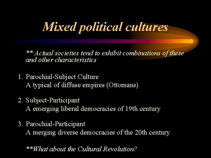 Mixed political cultures ** Actual societies tend to exhibit combinations of these and other