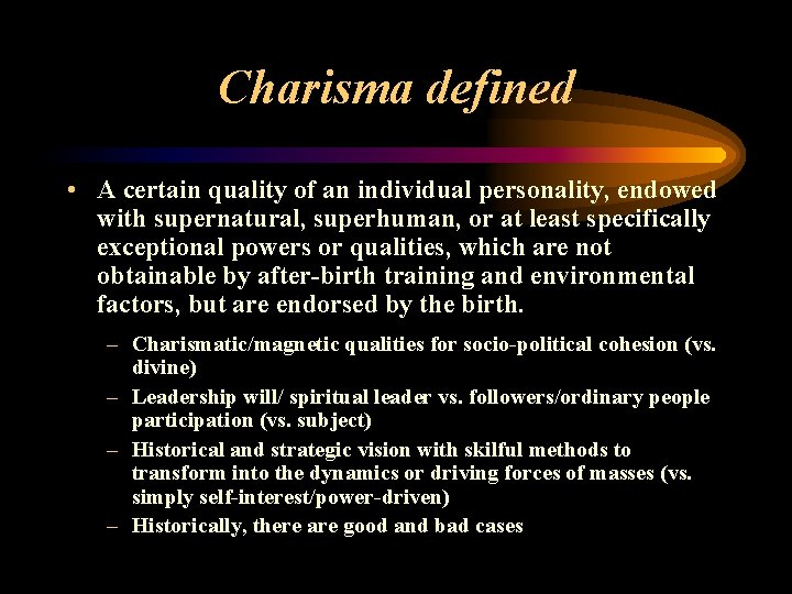 Charisma defined • A certain quality of an individual personality, endowed with supernatural, superhuman,