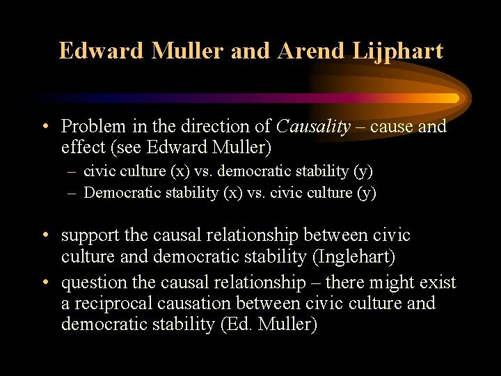 Edward Muller and Arend Lijphart • Problem in the direction of Causality – cause