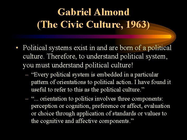 Gabriel Almond (The Civic Culture, 1963) • Political systems exist in and are born