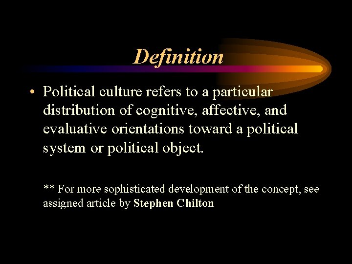 Definition • Political culture refers to a particular distribution of cognitive, affective, and evaluative