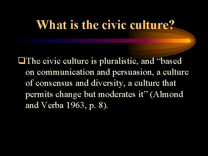 """What is the civic culture? q. The civic culture is pluralistic, and """"based on"""