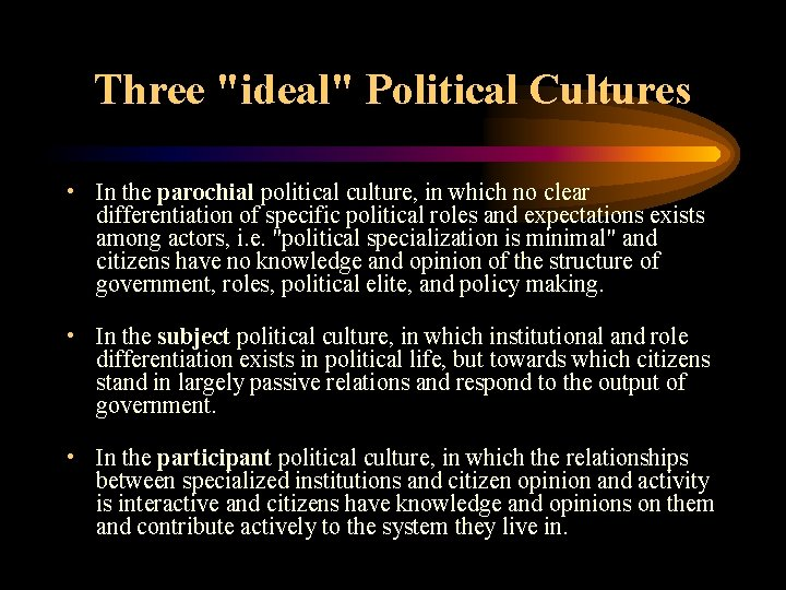 """Three """"ideal"""" Political Cultures • In the parochial political culture, in which no clear"""