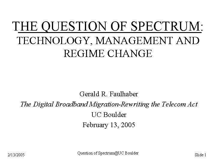 THE QUESTION OF SPECTRUM: TECHNOLOGY, MANAGEMENT AND REGIME CHANGE Gerald R. Faulhaber The Digital