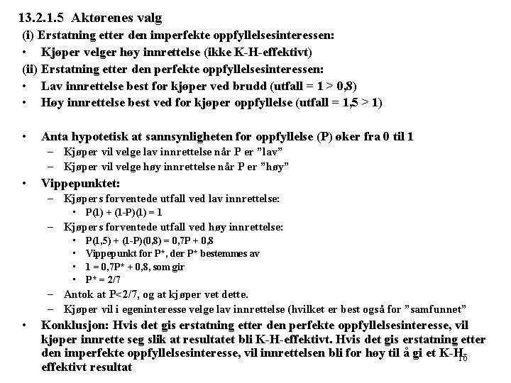 13. 2. 1. 5 Aktørenes valg (i) Erstatning etter den imperfekte oppfyllelsesinteressen: • Kjøper
