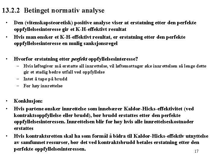 13. 2. 2 Betinget normativ analyse • • • Den (vitenskapsteoretisk) positive analyse viser