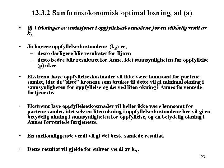 13. 3. 2 Samfunnsøkonomisk optimal løsning, ad (a) • (i) Virkninger av variasjoner i