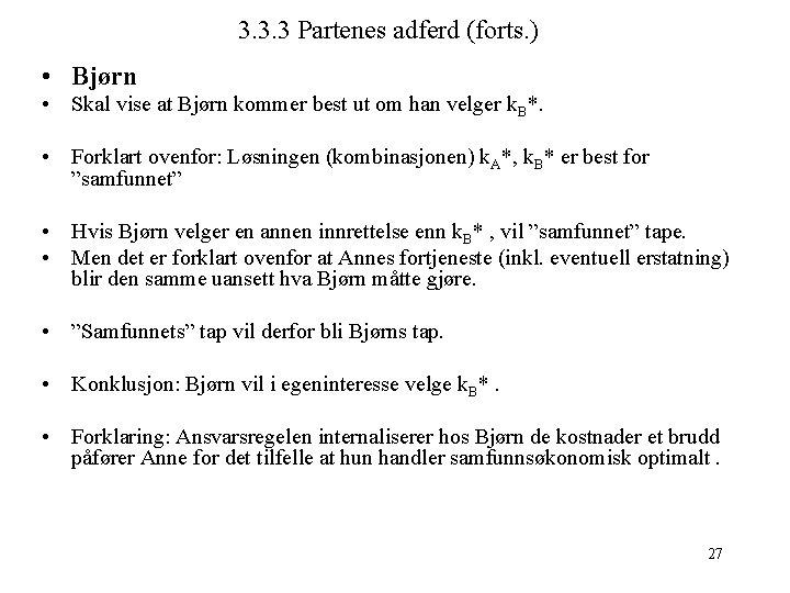 3. 3. 3 Partenes adferd (forts. ) • Bjørn • Skal vise at Bjørn
