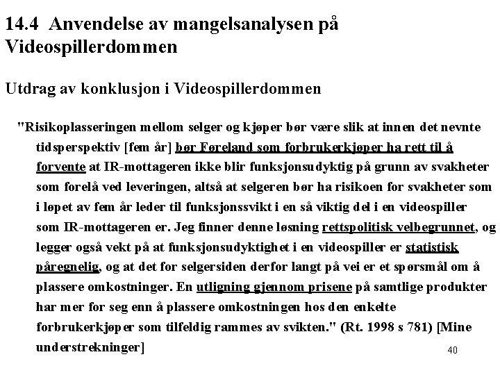 """14. 4 Anvendelse av mangelsanalysen på Videospillerdommen Utdrag av konklusjon i Videospillerdommen """"Risikoplasseringen mellom"""