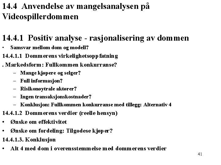 14. 4 Anvendelse av mangelsanalysen på Videospillerdommen 14. 4. 1 Positiv analyse - rasjonalisering