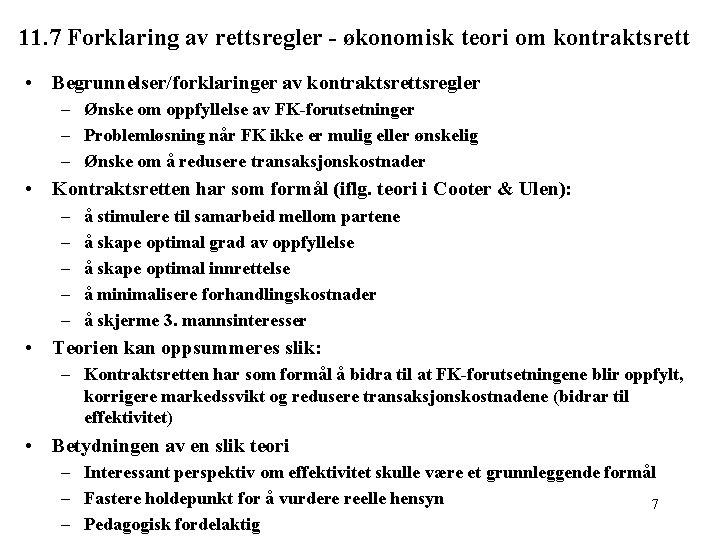 11. 7 Forklaring av rettsregler - økonomisk teori om kontraktsrett • Begrunnelser/forklaringer av kontraktsrettsregler