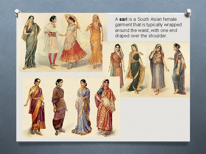 A sari is a South Asian female garment that is typically wrapped around the