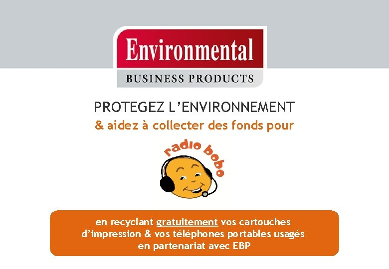 PROTEGEZ L'ENVIRONNEMENT & aidez à collecter des fonds pour en recyclant gratuitement vos cartouches