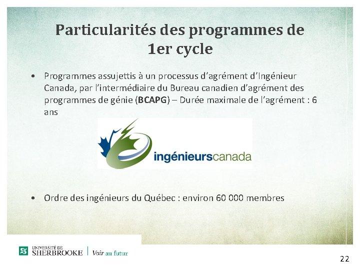 Particularités des programmes de 1 er cycle • Programmes assujettis à un processus d'agrément