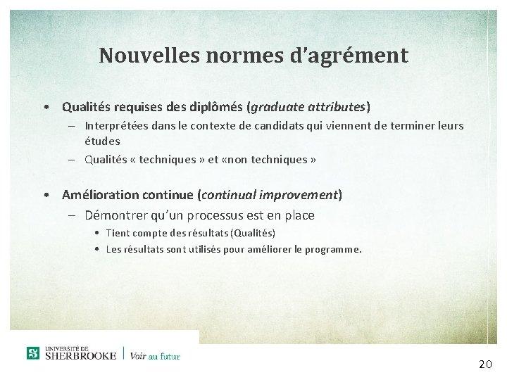 Nouvelles normes d'agrément • Qualités requises diplômés (graduate attributes) – Interprétées dans le contexte