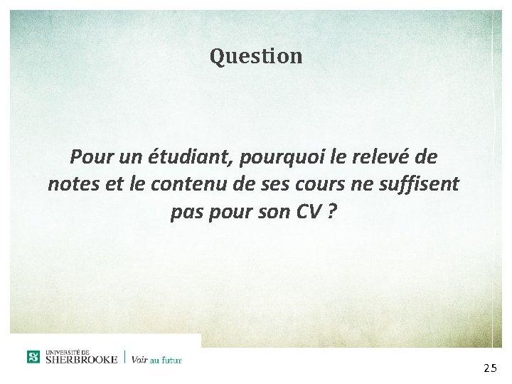 Question Pour un étudiant, pourquoi le relevé de notes et le contenu de ses