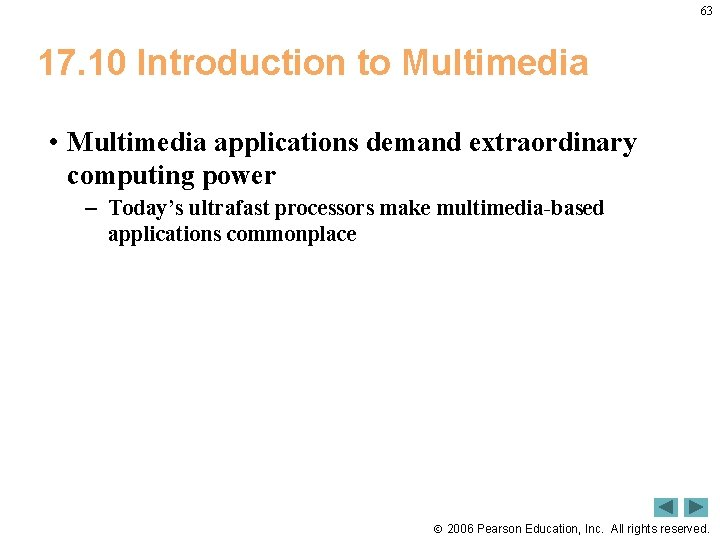 63 17. 10 Introduction to Multimedia • Multimedia applications demand extraordinary computing power –