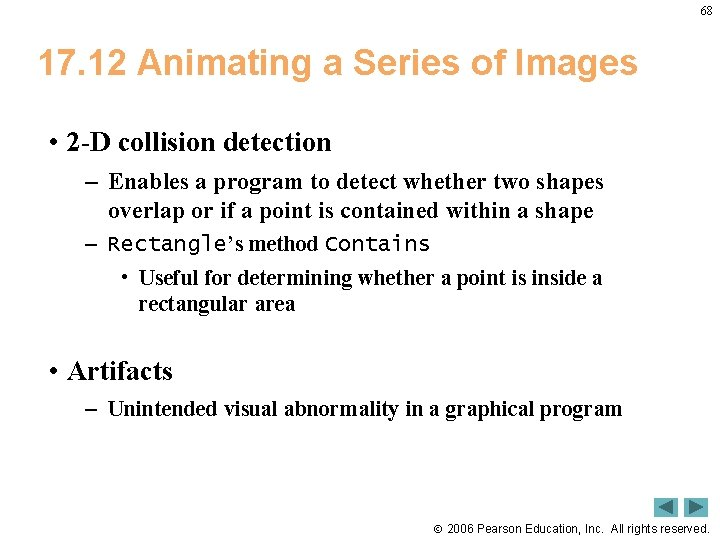 68 17. 12 Animating a Series of Images • 2 -D collision detection –