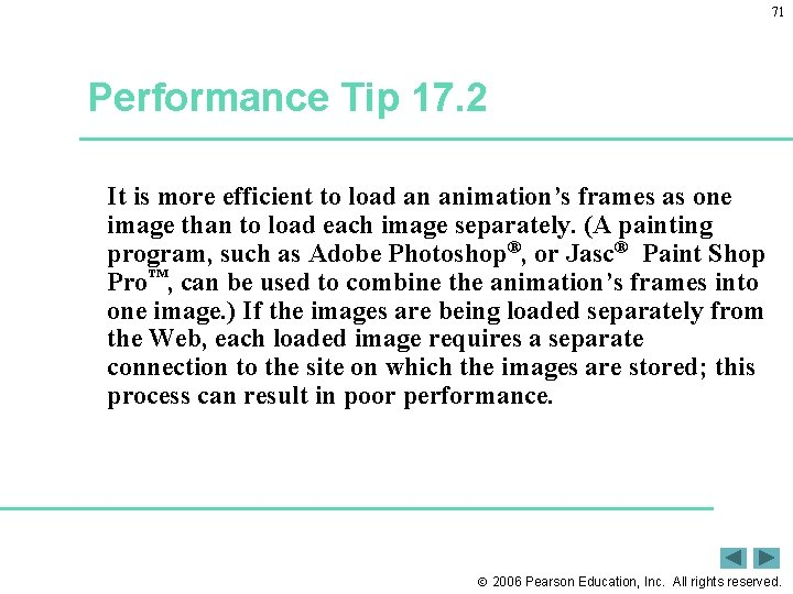 71 Performance Tip 17. 2 It is more efficient to load an animation's frames