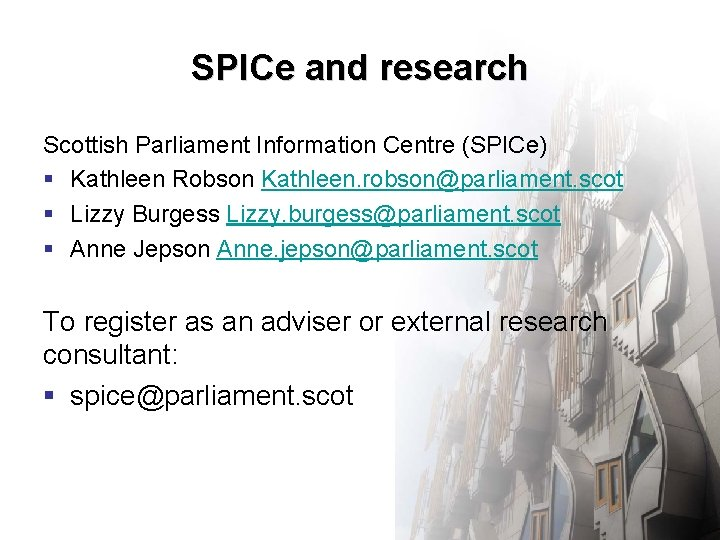 SPICe and research Scottish Parliament Information Centre (SPICe) § Kathleen Robson Kathleen. robson@parliament. scot