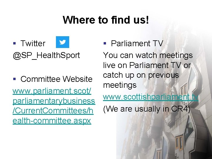Where to find us! § Twitter @SP_Health. Sport § Parliament TV You can watch
