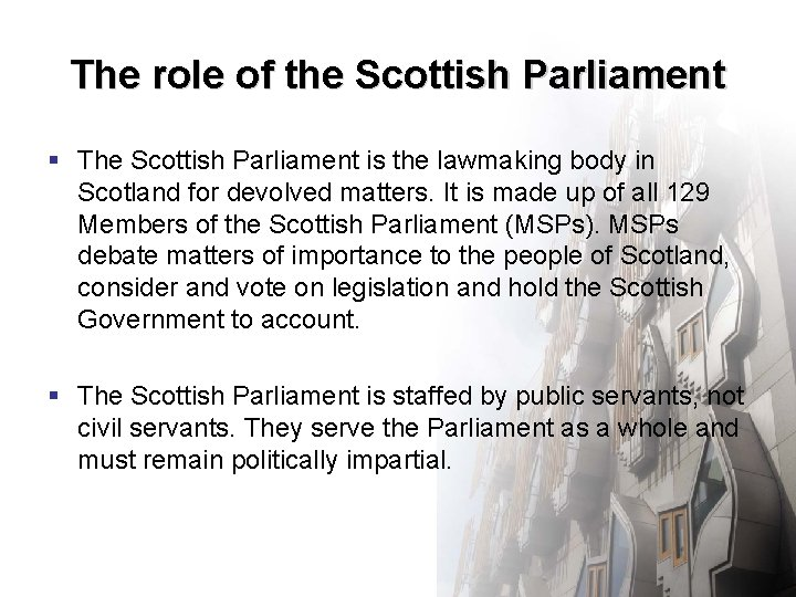 The role of the Scottish Parliament § The Scottish Parliament is the lawmaking body
