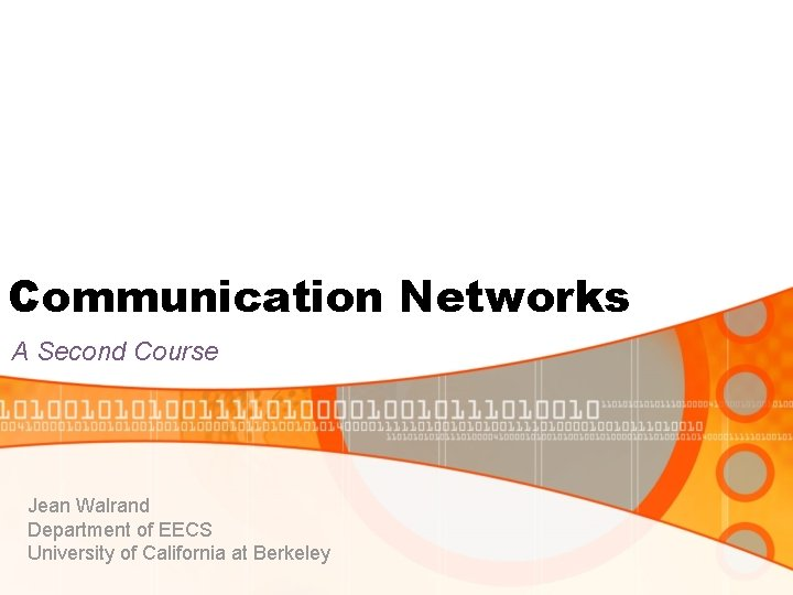 Communication Networks A Second Course Jean Walrand Department of EECS University of California at