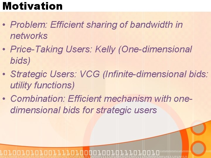 Motivation • Problem: Efficient sharing of bandwidth in networks • Price-Taking Users: Kelly (One-dimensional