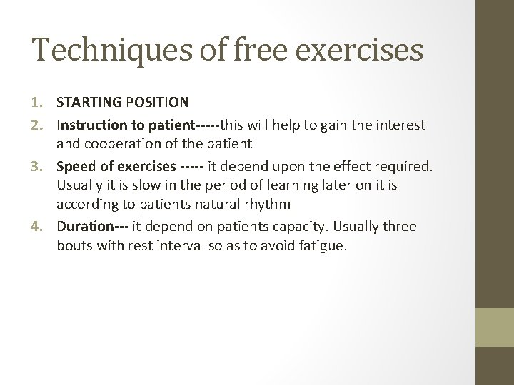 Techniques of free exercises 1. STARTING POSITION 2. Instruction to patient-----this will help to