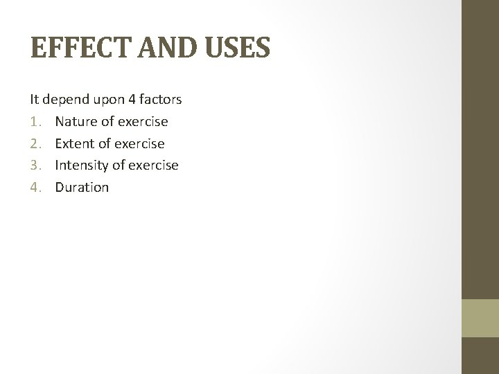 EFFECT AND USES It depend upon 4 factors 1. Nature of exercise 2. Extent