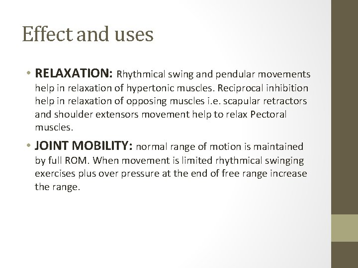 Effect and uses • RELAXATION: Rhythmical swing and pendular movements help in relaxation of