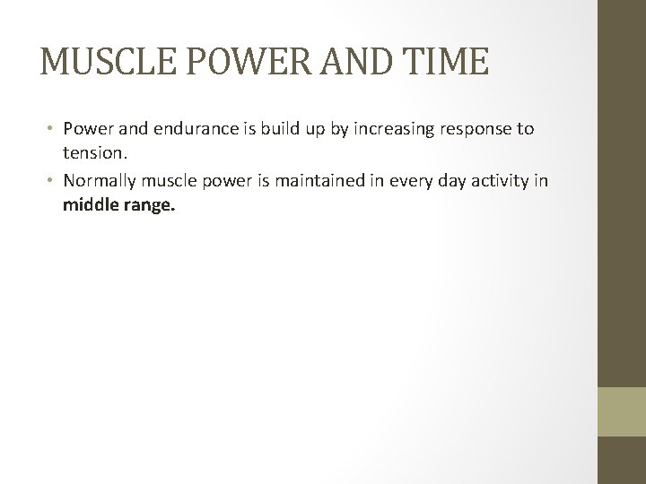 MUSCLE POWER AND TIME • Power and endurance is build up by increasing response