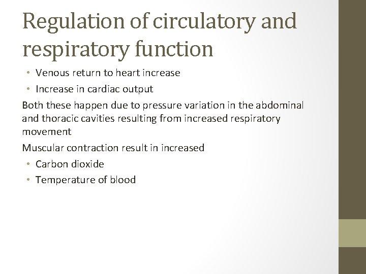 Regulation of circulatory and respiratory function • Venous return to heart increase • Increase