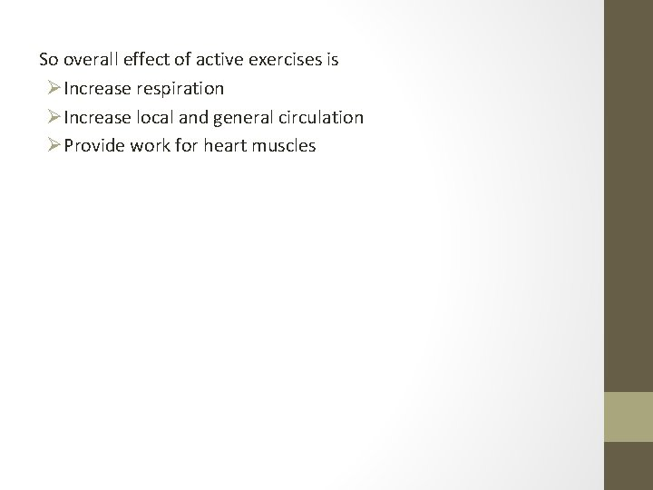 So overall effect of active exercises is ØIncrease respiration ØIncrease local and general circulation