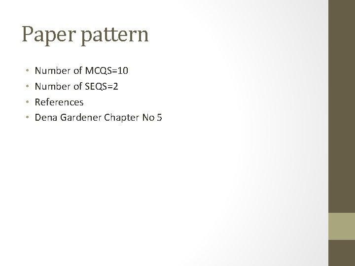 Paper pattern • • Number of MCQS=10 Number of SEQS=2 References Dena Gardener Chapter