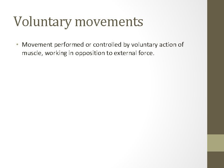 Voluntary movements • Movement performed or controlled by voluntary action of muscle, working in
