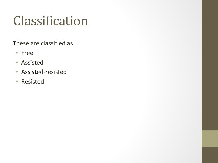 Classification These are classified as • Free • Assisted-resisted • Resisted
