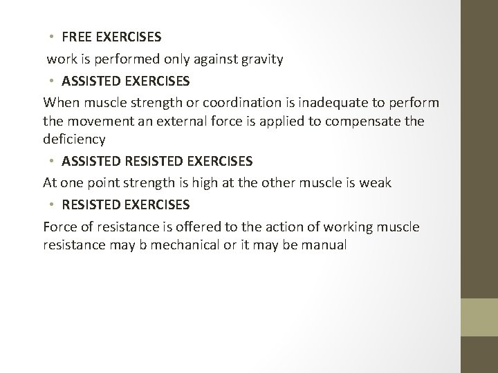 • FREE EXERCISES work is performed only against gravity • ASSISTED EXERCISES When