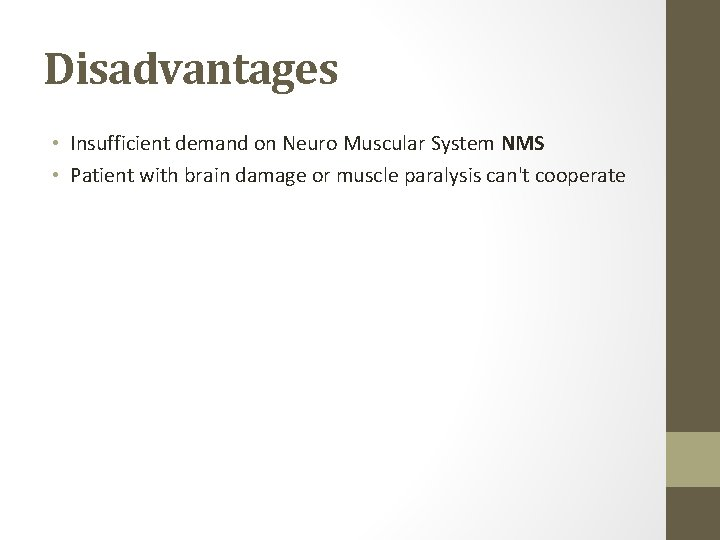 Disadvantages • Insufficient demand on Neuro Muscular System NMS • Patient with brain damage