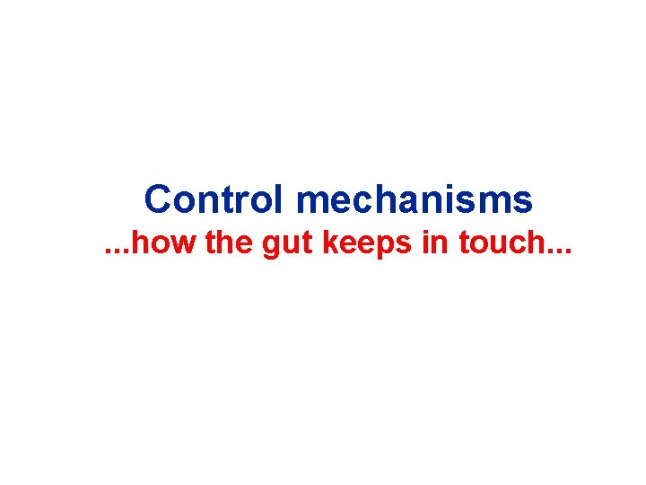 Control mechanisms. . . how the gut keeps in touch. . .