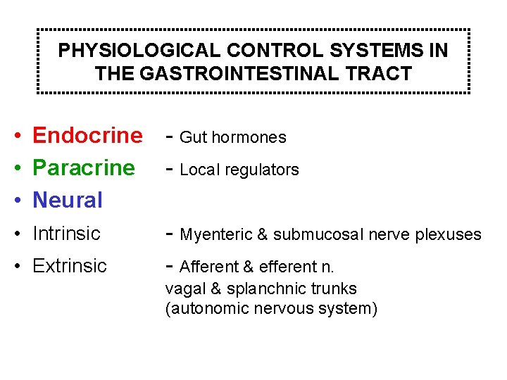 PHYSIOLOGICAL CONTROL SYSTEMS IN THE GASTROINTESTINAL TRACT • Endocrine • Paracrine • Neural -