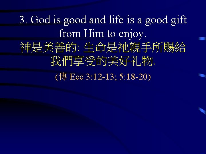 3. God is good and life is a good gift from Him to enjoy.