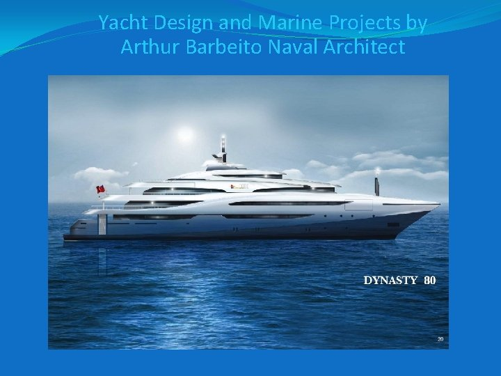 Yacht Design and Marine Projects by Arthur Barbeito Naval Architect