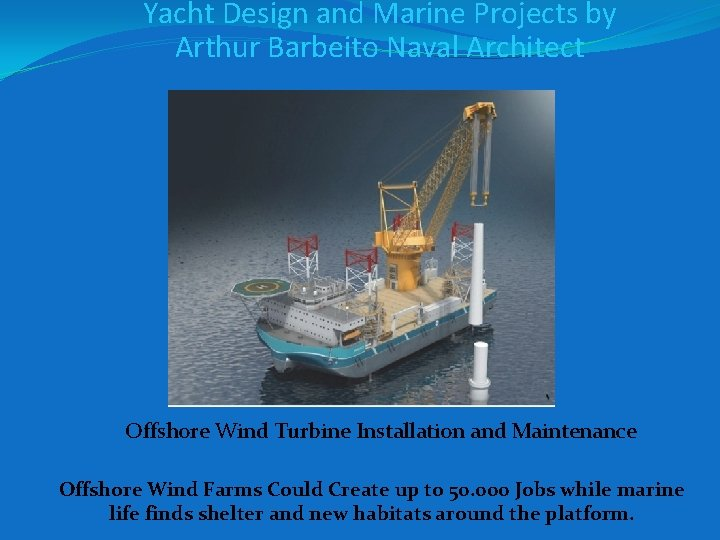 Yacht Design and Marine Projects by Arthur Barbeito Naval Architect Offshore Wind Turbine Installation