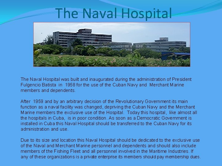 The Naval Hospital was built and inaugurated during the administration of President Fulgencio Batista