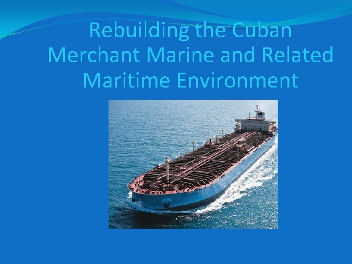 Rebuilding the Cuban Merchant Marine and Related Maritime Environment