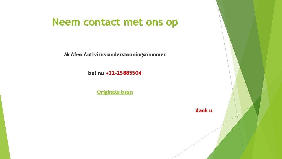Neem contact met ons op Mc. Afee Antivirus ondersteuningsnummer bel nu +32 -25885504 Originele