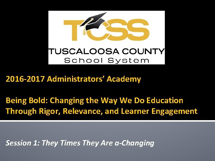 2016 -2017 Administrators' Academy Being Bold: Changing the Way We Do Education Through Rigor,